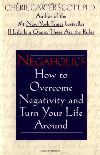 9780345438997: Negaholics: How to Overcome Negativity and Turn Your Life Around
