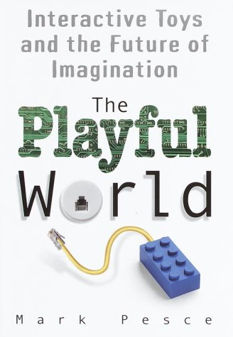 9780345439437: The Playful World: How Technology Is Transforming Our Imagination