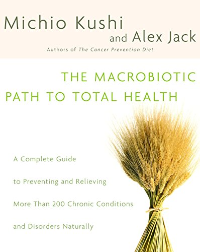 The Macrobiotic Path to Total Health: A Complete Guide to Naturally Preventing and Relieving More Than 200 Chronic Conditions and Disorders (0345439813) by Michio Kushi; Alex Jack