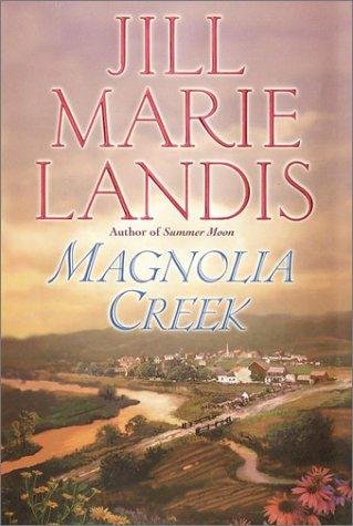 Magnolia Creek: Landis, Jill Marie