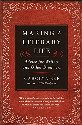 Making a Literary Life: Advice for Writers and Other Dreamers (0345440463) by Carolyn See
