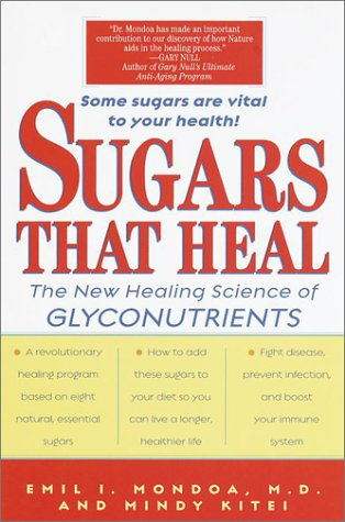 Sugars That Heal: The New Healing Science of Glyconutrients: Mondoa, Emil I.; Kitei, Mindy