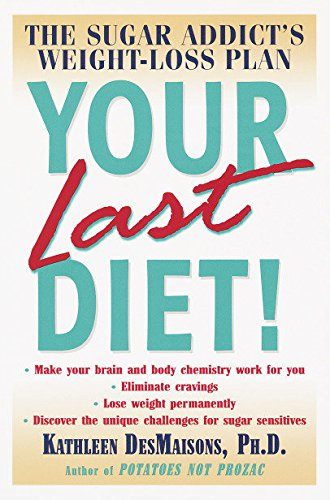 Your Last Diet!: The Sugar Addict's Weight-Loss Plan: DesMaisons, Kathleen