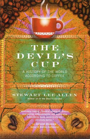 The Devils Cup : A History of the World According to Coffee