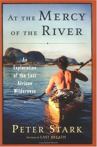 9780345441812: At the Mercy of the River: An Exploration of the Last African Wilderness