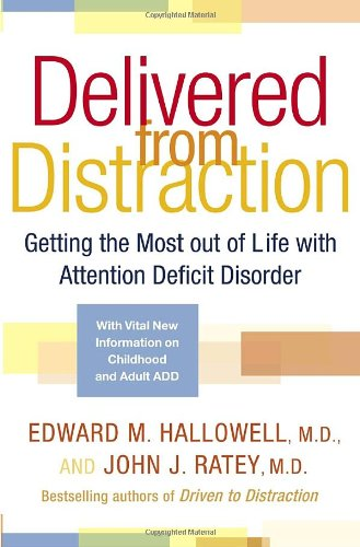 Delivered from Distraction: Getting the Most out of Life with Attention Deficit Disorder: Edward M....