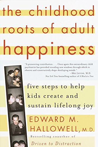 The Childhood Roots of Adult Happiness: Five Steps to Help Kids Create and Sustain Lifelong Joy: ...