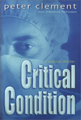 Critical Condition: A Medical Thriller: Clement, Peter