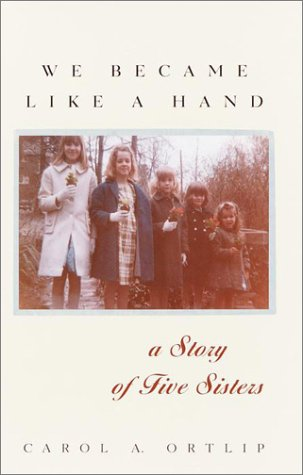 We Became Like a Hand: A Story of Five Sisters: Ortlip, Carol A.