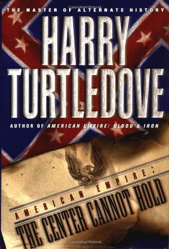 American Empire: The Center Cannot Hold: Turtledove, Harry