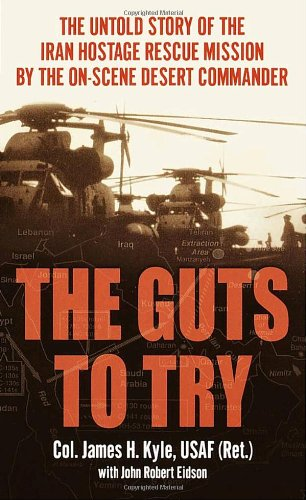 9780345446954: The Guts to Try: The Untold Story of the Iran Hostage Rescue Mission by the On-Scene Desert Commander