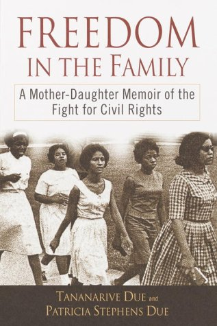 Freedom in the Family: A Mother-Daughter Memoir of the Fight for Civil Rights (0345447336) by Patricia Stephens Due; Tananarive Due
