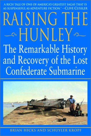 RAISING THE HUNELY: The Remarkable History And Recovery Of The Lost Confederate Submarine