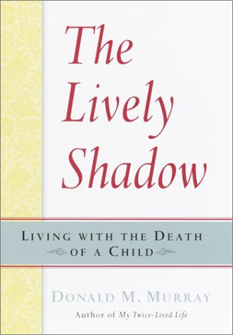9780345449849: The Lively Shadow: Living with the Death of a Child
