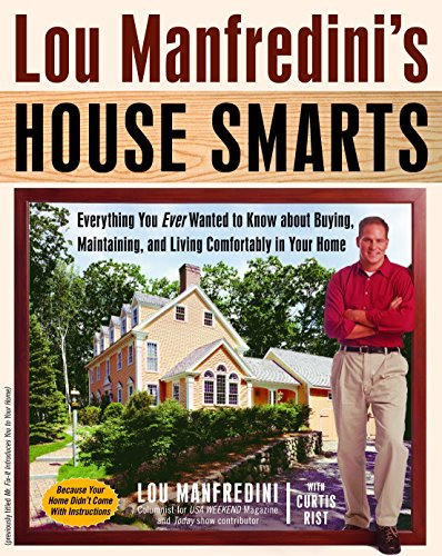 Lou Manfredini's House Smarts: Everything You Ever Wanted to Know About Buying, Maintaining, ...