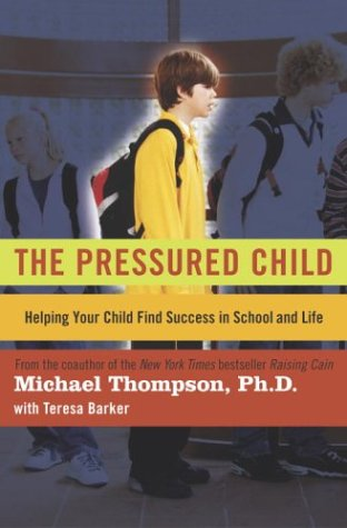 The Pressured Child: Helping Your Child Find Success in School and Life: Thompson Ph.D., Michael, ...
