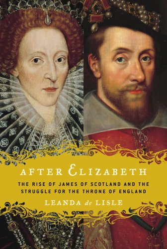 9780345450456: After Elizabeth: The Rise of James of Scotland and the Struggle for the Throne of England