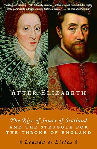9780345450463: After Elizabeth: The Rise of James of Scotland and the Struggle for the Throne of England