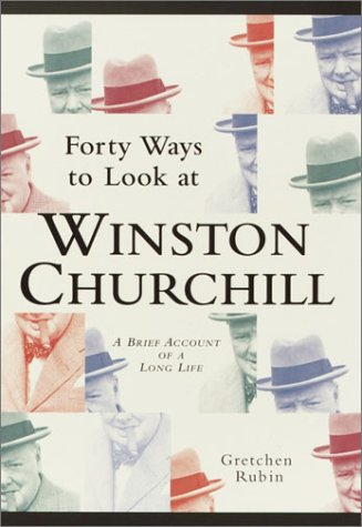 Forty Ways to Look at Winston Churchill: Gretchen Rubin