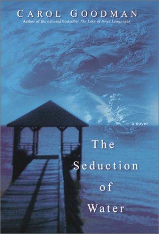 The Seduction of Water: Carol Goodman