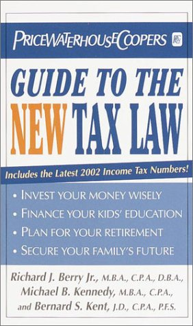 PricewaterhouseCoopers Guide to the New Tax Law (9780345451392) by Richard J. Berry Jr.; Michael Kennedy; Bernard S. Kent