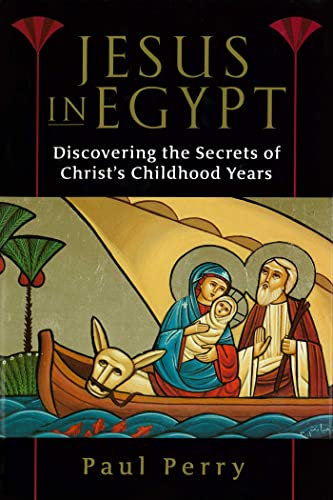 Jesus in Egypt: Discovering the Secrets of Christ's Childhood Years --Signed--