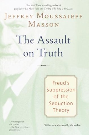 The Assault on Truth: Freud's Suppression of the Seduction Theory: Jeffrey Moussaieff Masson