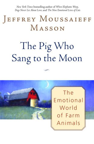 9780345452818: The Pig Who Sang to the Moon: The Emotional World of Farm Animals