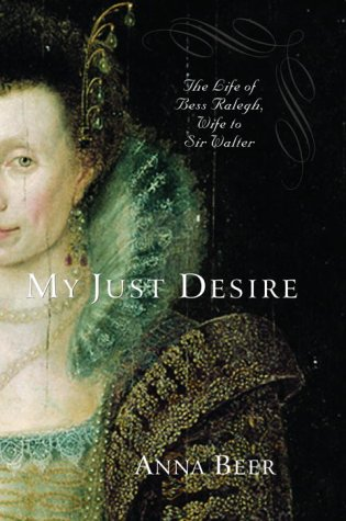 My Just Desire: The Life of Bess: Anna Beer
