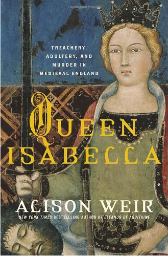 9780345453198: Queen Isabella: Treachery, Adultery, And Murder In Medieval England