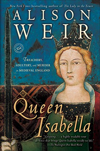 Queen Isabella: Treachery, Adultery, and Murder in Medieval England (0345453204) by Alison Weir