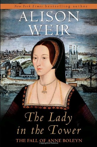 9780345453211: The Lady in the Tower: The Fall of Anne Boleyn