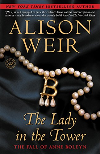9780345453228: The Lady in the Tower: The Fall of Anne Boleyn (Random House Reader's Circle)
