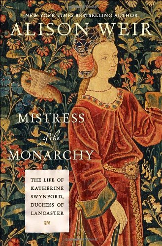 9780345453235: Mistress of the Monarchy: The Life of Katherine Swynford, Duchess of Lancaster