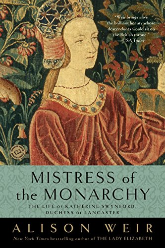 9780345453242: Mistress of the Monarchy: The Life of Katherine Swynford, Duchess of Lancaster