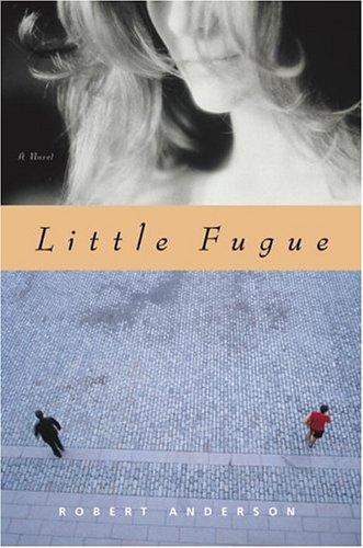 Little Fugue: A Novel: Anderson, Robert