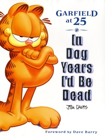In Dog Years I'd Be Dead: Garfield at 25 (0345455304) by Mark Acey; Scott Nickel