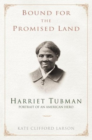 Bound for the Promised Land: Harriet Tubman, Portrait of an American Hero: Kate Clifford Larson