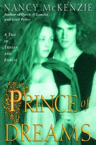 Prince of Dreams: A Tale of Tristan and Essylte (0345456505) by Nancy McKenzie
