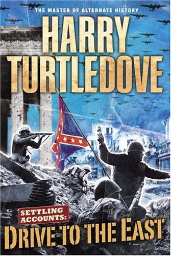 Drive to the East (Settling Accounts Trilogy,: Harry Turtledove