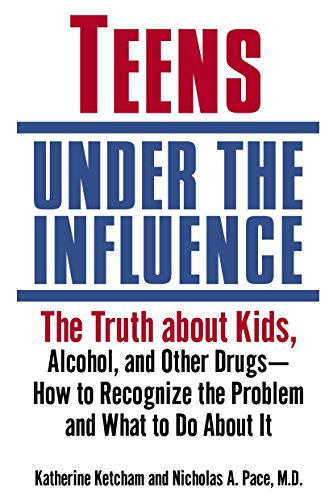 Teens Under The Influence: The Truth About Kids, Alcohol, And Other Drugs How To Recognize The Problem And What To Do About It