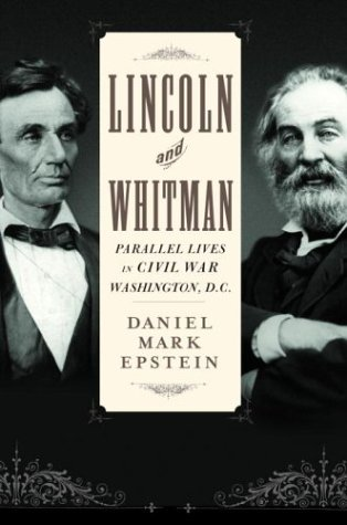 Lincoln And Whitman : Parallel Lives In Civil War Washington: Epstein , Daniel Mark