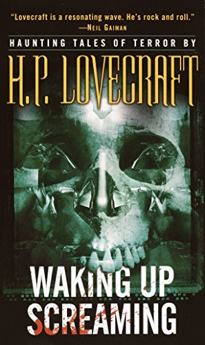 Waking Up Screaming: Haunting Tales of Terror: H. P. Lovecraft