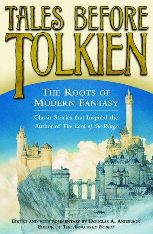 Tales Before Tolkien: The Roots of Modern Fantasy: Anderson, Douglas A.