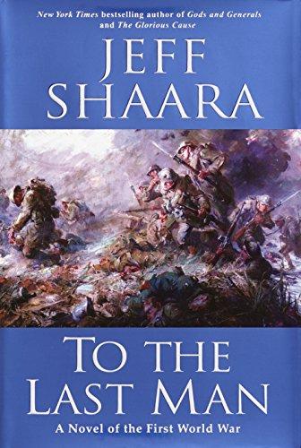 To the Last Man: a Novel of the First World War: Shaara, Jeffrey M.