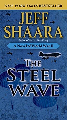 The Steel Wave: A Novel of World War II: Shaara, Jeff