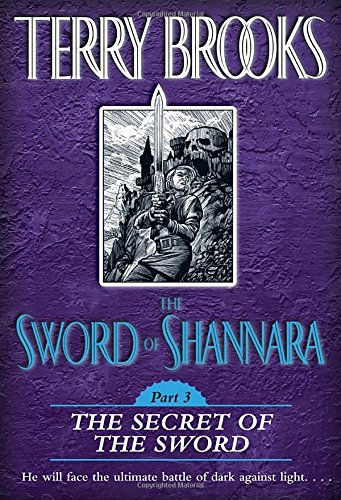The Sword of Shannara: The Secret of the Sword 9780345461445 He will face the ultimate battle of dark against light. . . . The flame of hope is flickering throughout the Four Lands. But thanks to Brona, the evil Warlock Lord, a cloud of dark magic is sweeping south, spreading fear and death. Already Brona's savage armies have crushed the forces of the Elves and their king. Now nothing stands between them and the fair city of Tyrsis. And if Tyrsis falls, the whole Southland will follow, plunged into an endless night of slavery and worse. The Druid Allanon has dispatched Menion, the Prince of Leah, to aid in the defense of Tyrsis while he himself continues to search for Shea Ohmsford, the young half-elf who bears the awesome burden of wielding the only weapon capable of destroying Brona: the mysterious Sword of Shannara. Yet magic of the fabled weapon makes it as dangerous to Shea as it is to the Warlock Lord. Now, in the very heart of the Dark Lord's domain, Shea is about to unlock the deadly secret of the Sword–and come face to face with his destiny. . . . The Sword of Shannara Part 3: The Secret of the Sword is the newest addition to the Del Rey Imagine program, which offers the best in classic fantasy and science fiction for readers 12 and up.