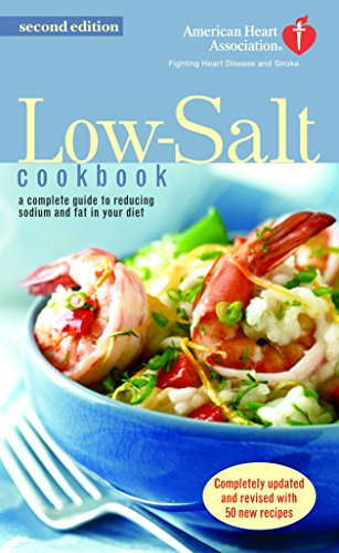 The American Heart Association Low-Salt Cookbook: A Complete Guide to Reducing Sodium and Fat in ...