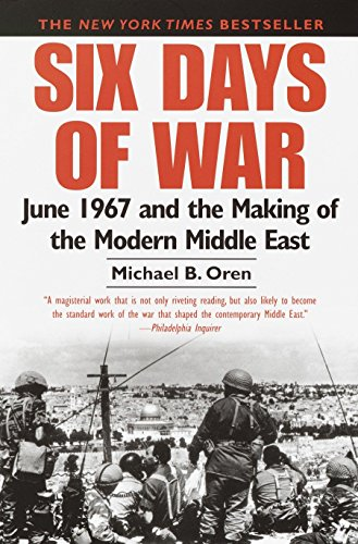 Six Days of War June 1967 and the Making of the Modern Middle East: Michael B. Oren
