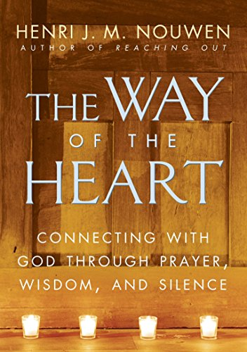 The Way of the Heart: Connecting with God Through Prayer, Wisdom, and Silence (0345463358) by Henri J. M. Nouwen